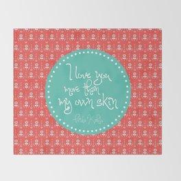 I love you more than my own skin. -Frida Kahlo Throw Blanket