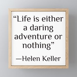 """Life is either a daring adventure or nothing"" — Helen Keller Framed Mini Art Print"