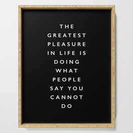 The Greatest Pleasure in Life is Doing What People Say You Cannot Do inspirational quote typography Serving Tray