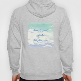 Don't Quit Your Daydream Hoody