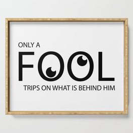 Only a fool trips on what is behind him Serving Tray