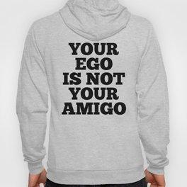 Your Ego is Not Your Amigo Hoody