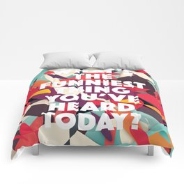 What's the funniest thing you've heard today? Comforters