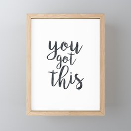 You Got This Motivational Quote Framed Mini Art Print