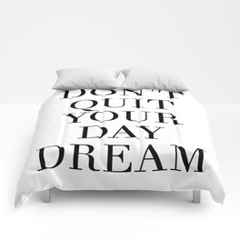 DONT QUIT YOUR DAY DREAM motivational quote Comforters
