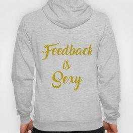 Funny Feedback Tshirt Designs Feedback is Sexy Hoody