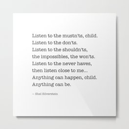 Listen to the MUSTN'TS, child, listen to the DON'TS. Metal Print