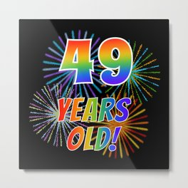 """49th Birthday Themed """"49 YEARS OLD!"""" w/ Rainbow Spectrum Colors + Vibrant Fireworks Inspired Pattern Metal Print"""