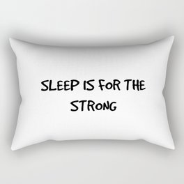 Sleep is for the Strong Rectangular Pillow