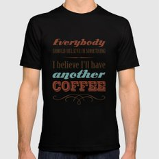 Everybody should believe in something. I believe I'll have another coffee. MEDIUM Mens Fitted Tee Black