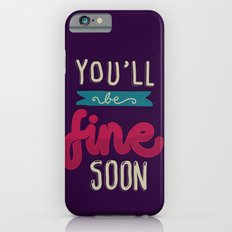 You'll Be Fine Soon Slim Case iPhone 6s
