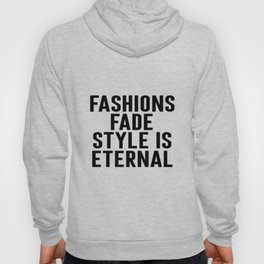 Fashions Fade Style Is Eternal, Fashion Poster, Fashion Quote, Home Decor Hoody