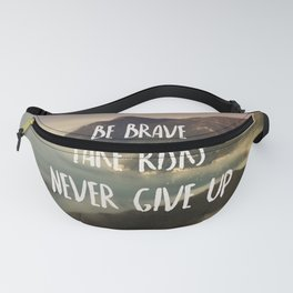 Be Brave, Never Give Up Fanny Pack