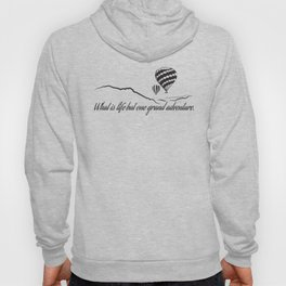 What is Life but One Grand Adventure. Hoody