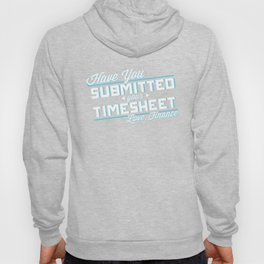HAVE YOU SUBMITTED YOUR TIMESHEET Hoody