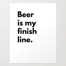 Beer is my finish line Art Print