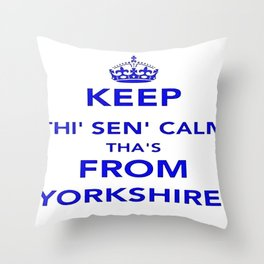 Keep Thi Sen Calm Thas From Yorkshire  Throw Pillow