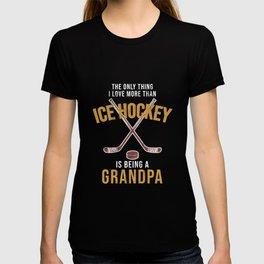 I Love Being A Grandpa - Humor Ice Hockey TShirt T-shirt