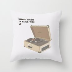 NOBODY WANTS  TO DANCE WITH ME Throw Pillow