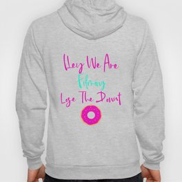 Hey We are Filming Lose the Donut Fun Quote Hoody