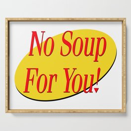 No soup for you! Serving Tray