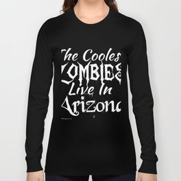 The coolest zombies live in Arizona Long Sleeve T-shirt