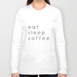 EAT SLEEP COFFEE Long Sleeve T-shirt