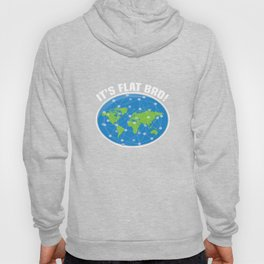It's Flat Bro Geologist Earth Planet Globe Geology World Sphere Ground Land Water Surface Gift Hoody