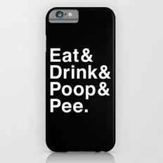 Eat & Drink & Poop & Pee. iPhone 6s Slim Case