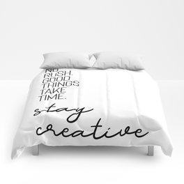 NO RUSH. GOOD THINGS TAKE TIME. STAY CREATIVE. Comforters