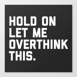 Overthink This Funny Quote Canvas Print