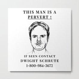 Dwight Pervert Metal Print