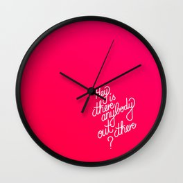 Hey is there anybody out there?   [gradient] Wall Clock