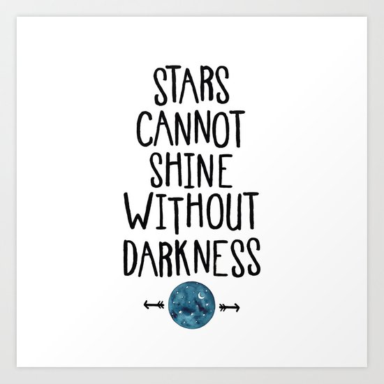 Stars Cannot Shine Without Darkness. Art Print