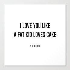 I love you like a fat kid loves cake Canvas Print