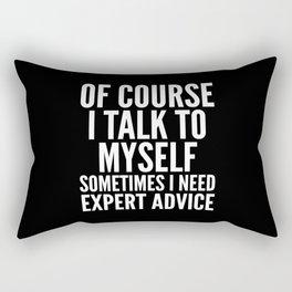 Of Course I Talk To Myself Sometimes I Need Expert Advice (Black & White) Rectangular Pillow