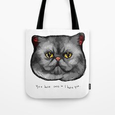 YOU HATE CATS = I HATE YOU. Tote Bag