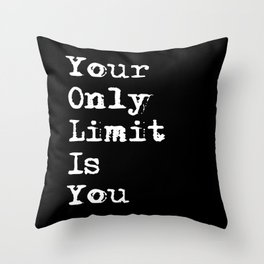Your Only Limit is You - Motivational Typography Saying Throw Pillow