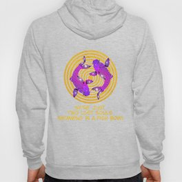 We Are Two Souls Swimming In a Fish Bowl Hoody