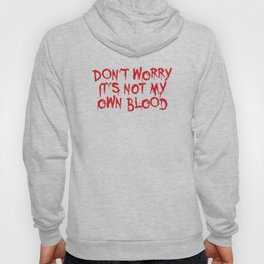 Don't worry, it's not my blood Hoody
