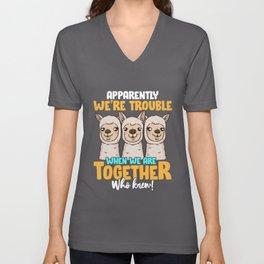 Apparently We're Trouble When We Are Together! Unisex V-Neck