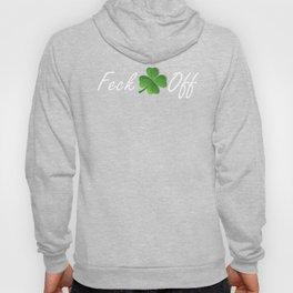 Naughty Feck Off Shamrock Irish Drunk Ireland Hoody