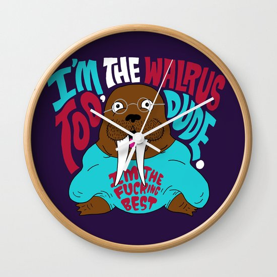 I'm the Walrus too, Dude. Wall Clock