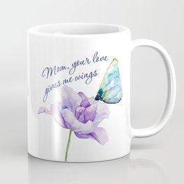 Mom Your Love Gives Me Wings Mug Coffee Mug