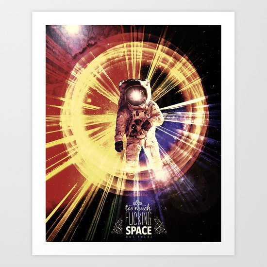 Too Much Space Out There. Art Print