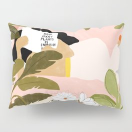 How Many Plants Is Enough Plants? Pillow Sham