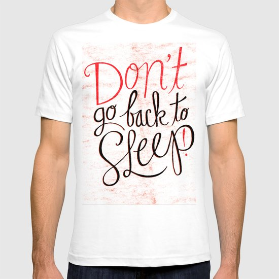 Don't Go Back To Sleep! T-shirt