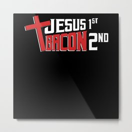 Jesus first Bacon Second Metal Print