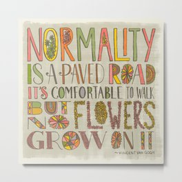 Normality is a Paved Road...(Grow Free Series) Metal Print