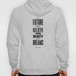 The Future Belongs to Those Who Believe in the Beauty of Their Dreams modern home room wall decor Hoody